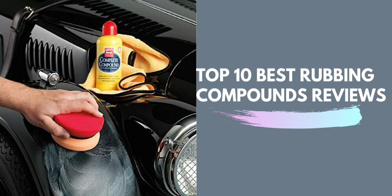 Top 10 Best Rubbing Compounds On The Market 2021 Reviews