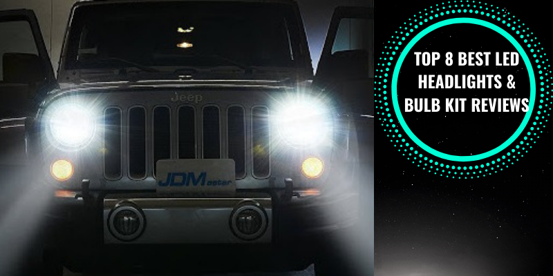Top 8 Best LED Headlights & Bulb Kit For Your Budget 2021 Reviews