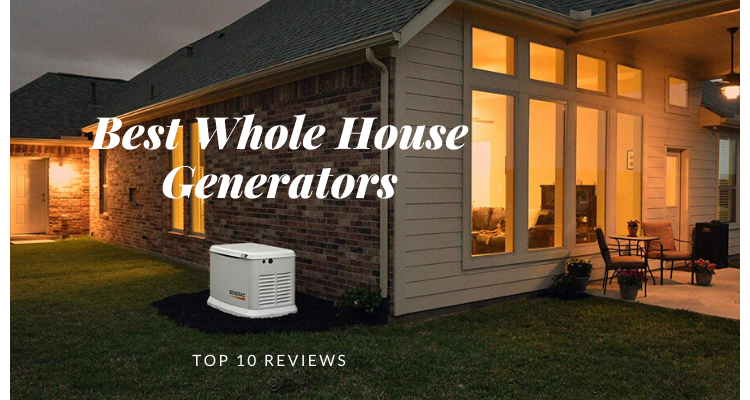 Top 10 Best Whole House Generators To Buy 2021