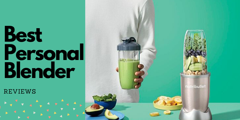 Best Personal Blender – Top 10 Available On The Market 2021 Reviews